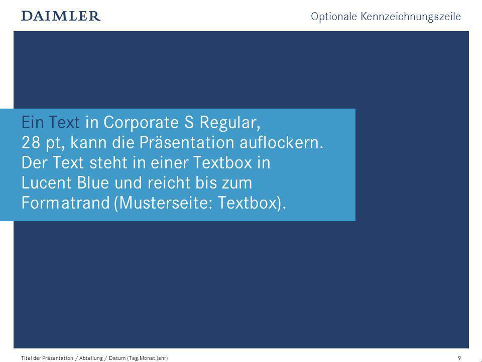 Optionale Kennzeichnungszeile Titel der Präsentation / Abteilung / Datum (Tag.Monat.Jahr)9 Ein Text in Corporate S Regular, 28 pt, kann die Präsentation auflockern.