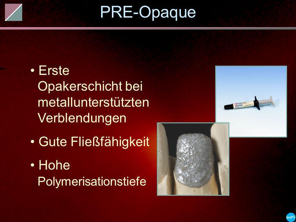 PRE-Opaque Erste Opakerschicht bei metallunterstützten Verblendungen Gute Fließfähigkeit Hohe Polymerisationstiefe