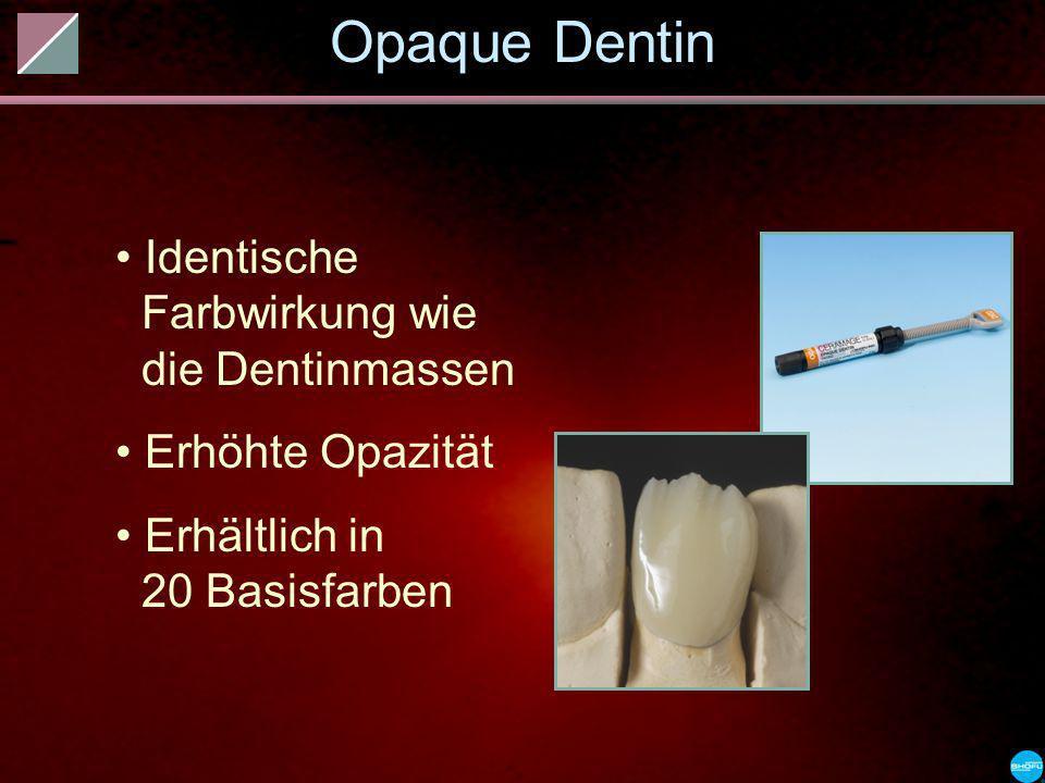 Opaque Dentin Identische Farbwirkung wie die Dentinmassen Erhöhte Opazität Erhältlich in 20 Basisfarben