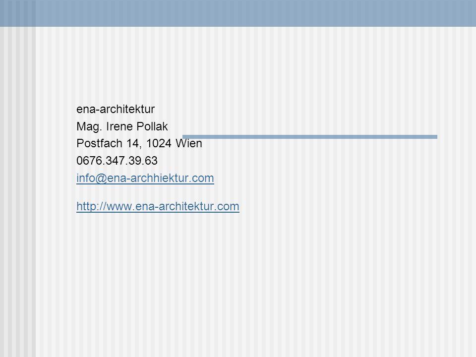 ena-architektur Mag. Irene Pollak Postfach 14, 1024 Wien 0676.347.39.63 info@ena-archhiektur.com http://www.ena-architektur.com