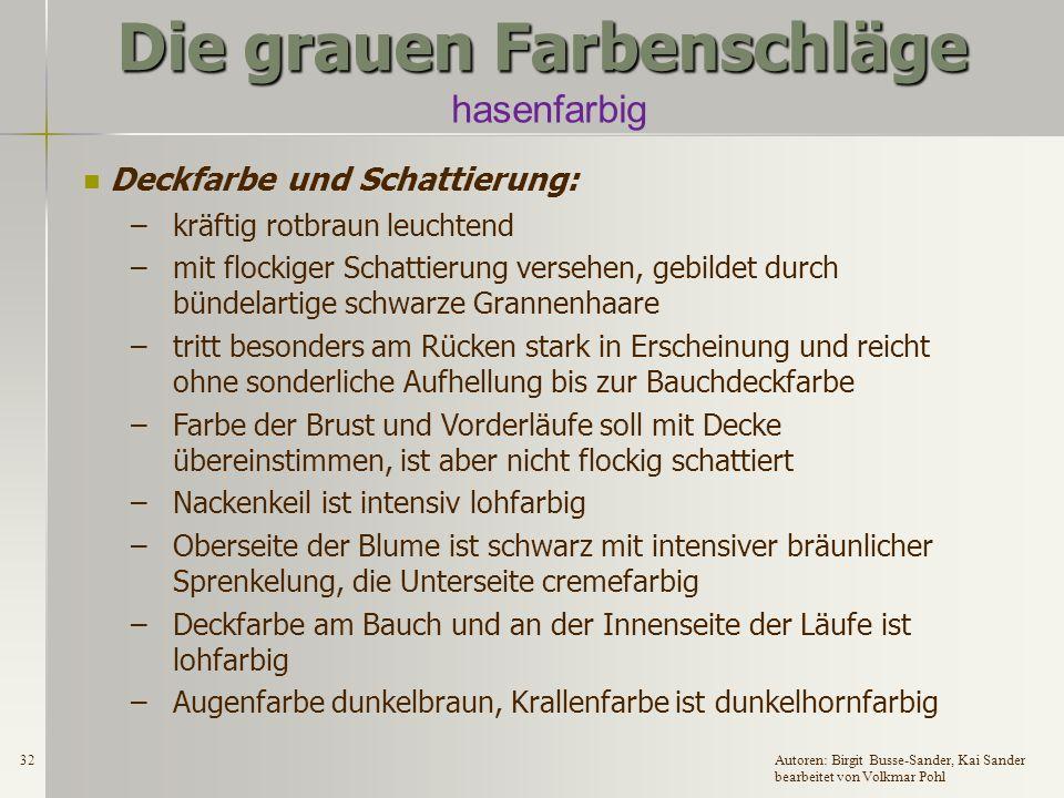 31Autoren: Birgit Busse-Sander, Kai Sander bearbeitet von Volkmar Pohl Die grauen Farbenschläge hasenfarbig Zugelassene Rassen: DR, DW, EW, DKlW, H, ZwW und Fzw