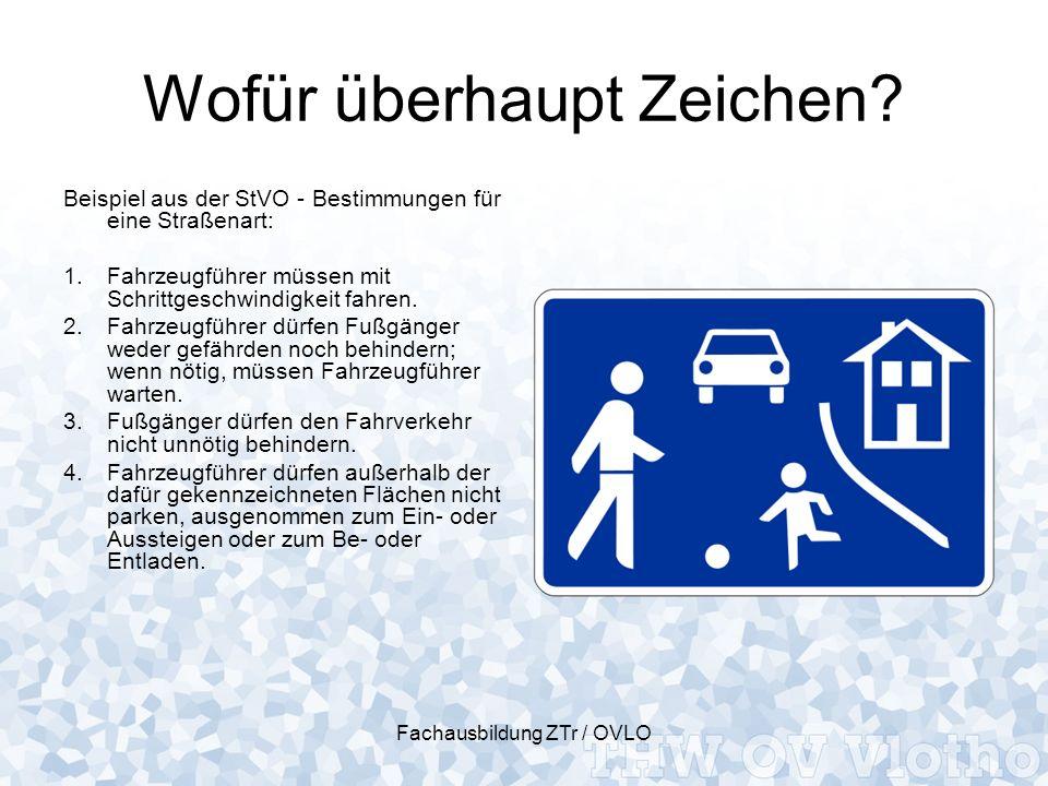 Fachausbildung ZTr / OVLO Wofür überhaupt Zeichen? Beispiel aus der StVO - Bestimmungen für eine Straßenart: 1.Fahrzeugführer müssen mit Schrittgeschw
