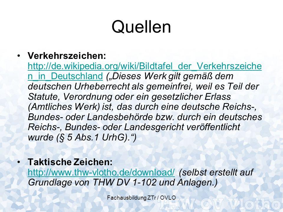 Fachausbildung ZTr / OVLO Quellen Verkehrszeichen: http://de.wikipedia.org/wiki/Bildtafel_der_Verkehrszeiche n_in_Deutschland (Dieses Werk gilt gemäß