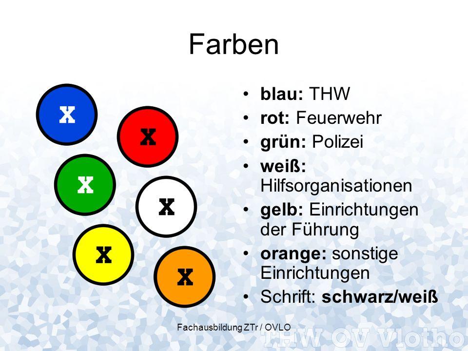 Fachausbildung ZTr / OVLO Farben blau: THW rot: Feuerwehr grün: Polizei weiß: Hilfsorganisationen gelb: Einrichtungen der Führung orange: sonstige Ein