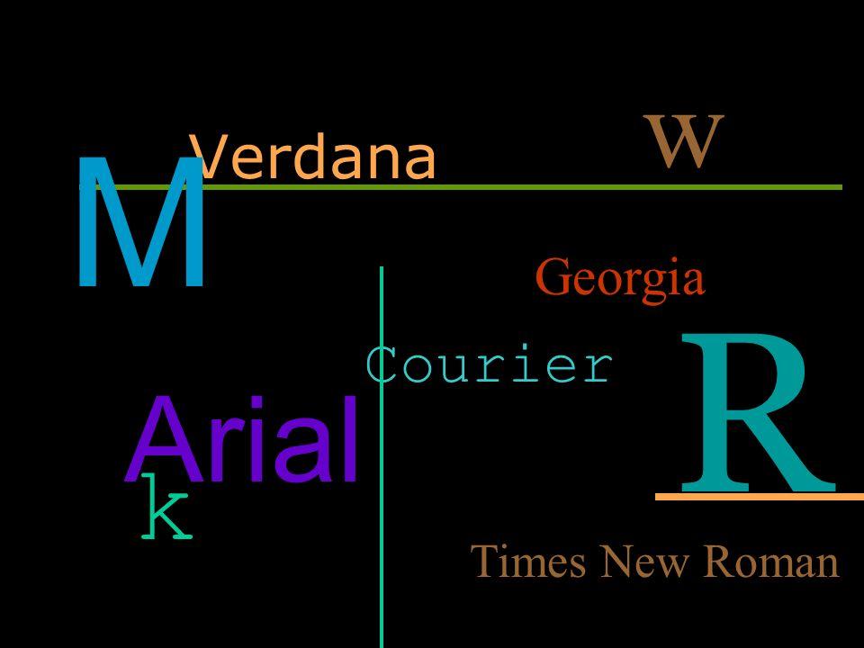 Verdana Courier Georgia Arial Times New Roman w k M R
