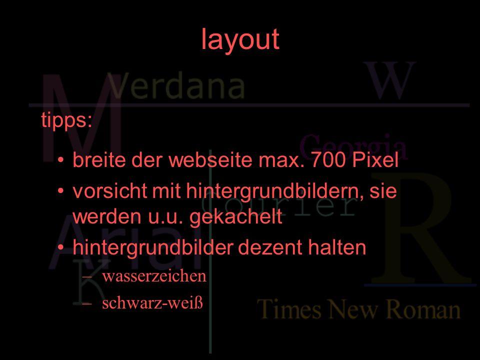 layout tipps: breite der webseite max. 700 Pixel vorsicht mit hintergrundbildern, sie werden u.u. gekachelt hintergrundbilder dezent halten –wasserzei