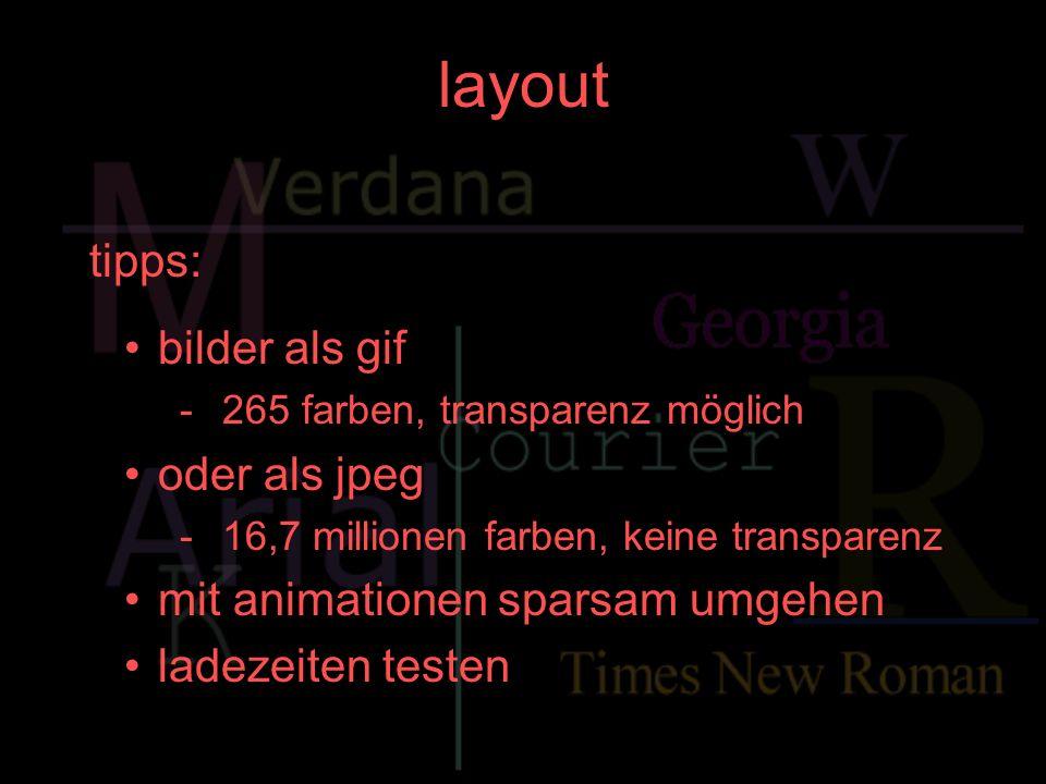 layout tipps: bilder als gif -265 farben, transparenz möglich oder als jpeg -16,7 millionen farben, keine transparenz mit animationen sparsam umgehen