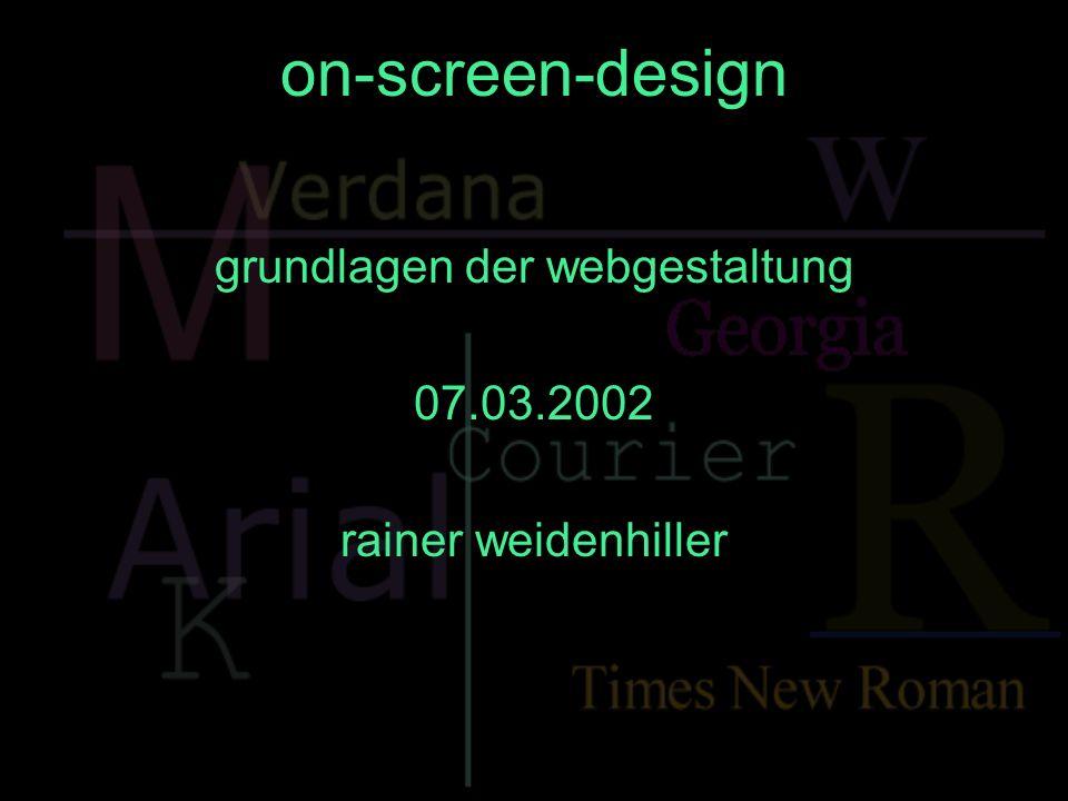 on-screen-design grundlagen der webgestaltung 07.03.2002 rainer weidenhiller