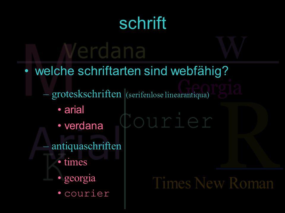 schrift welche schriftarten sind webfähig? – groteskschriften (serifenlose linearantiqua) arial verdana – antiquaschriften times georgia courier