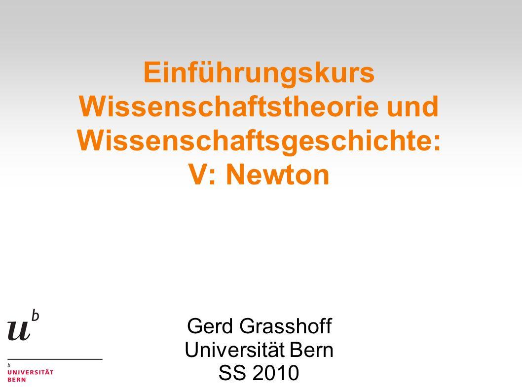 Einführungskurs Wissenschaftstheorie und Wissenschaftsgeschichte: V: Newton Gerd Grasshoff Universität Bern SS 2010