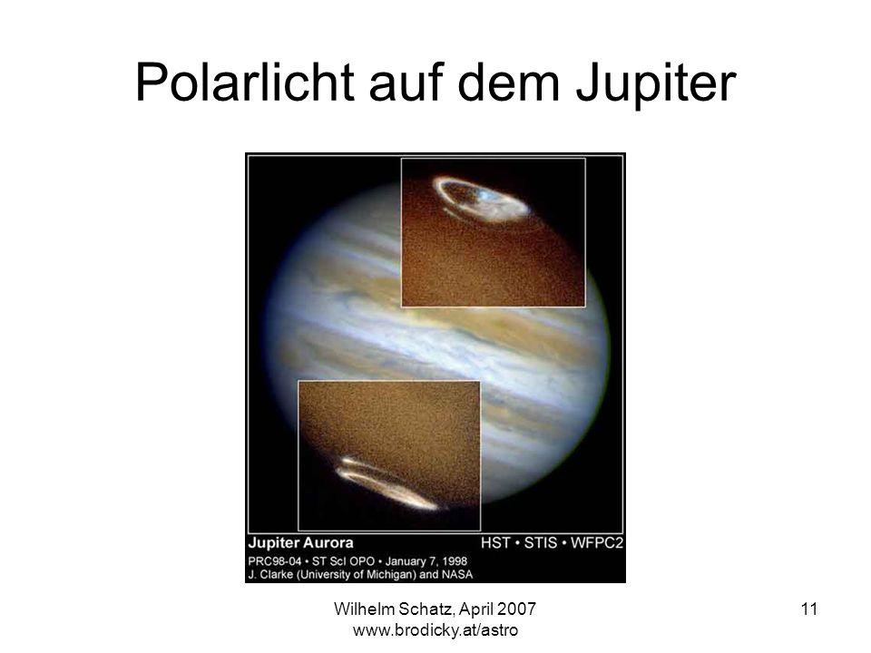 Wilhelm Schatz, April 2007 www.brodicky.at/astro 11 Polarlicht auf dem Jupiter