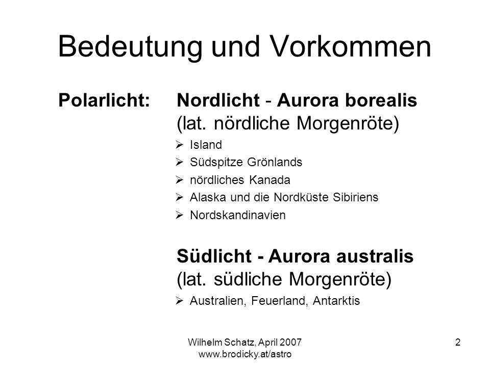 Wilhelm Schatz, April 2007 www.brodicky.at/astro 2 Bedeutung und Vorkommen Polarlicht:Nordlicht - Aurora borealis (lat. nördliche Morgenröte) Island S