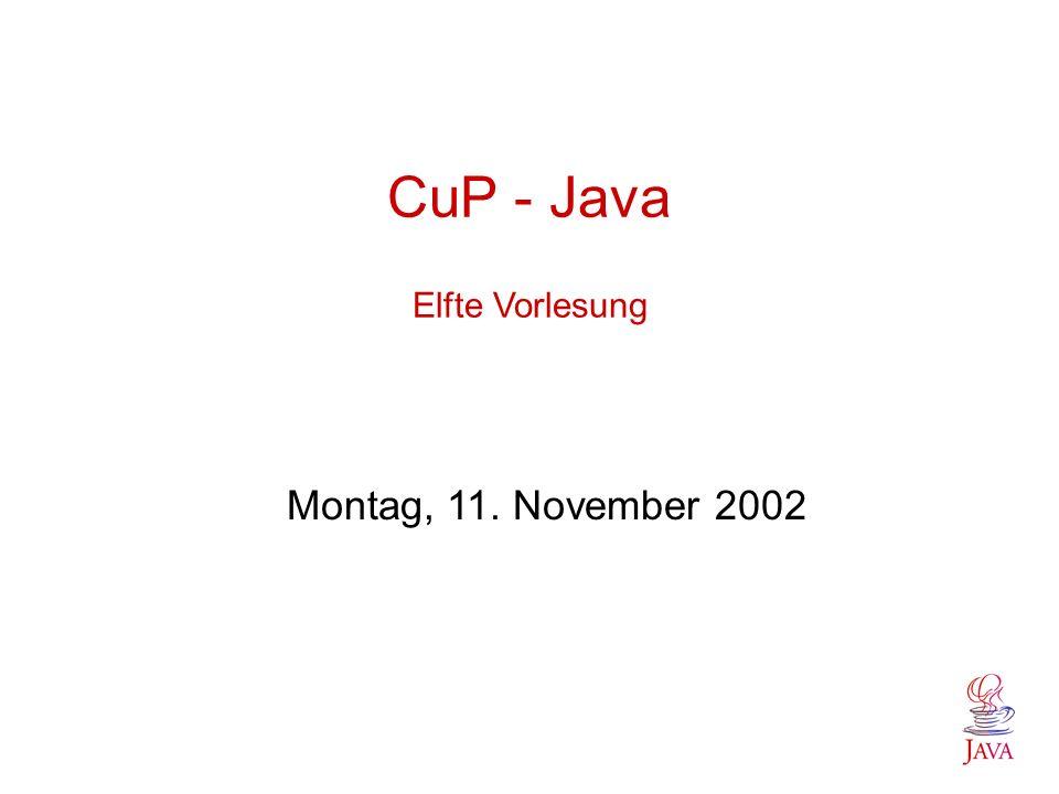 CuP - Java Elfte Vorlesung Montag, 11. November 2002