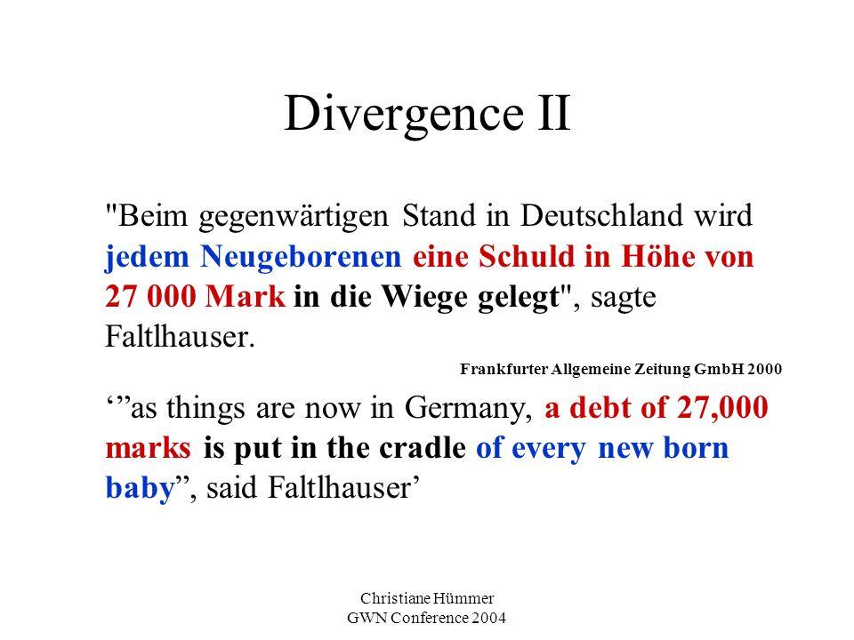 Christiane Hümmer GWN Conference 2004 Divergence II Beim gegenwärtigen Stand in Deutschland wird jedem Neugeborenen eine Schuld in Höhe von 27 000 Mark in die Wiege gelegt , sagte Faltlhauser.