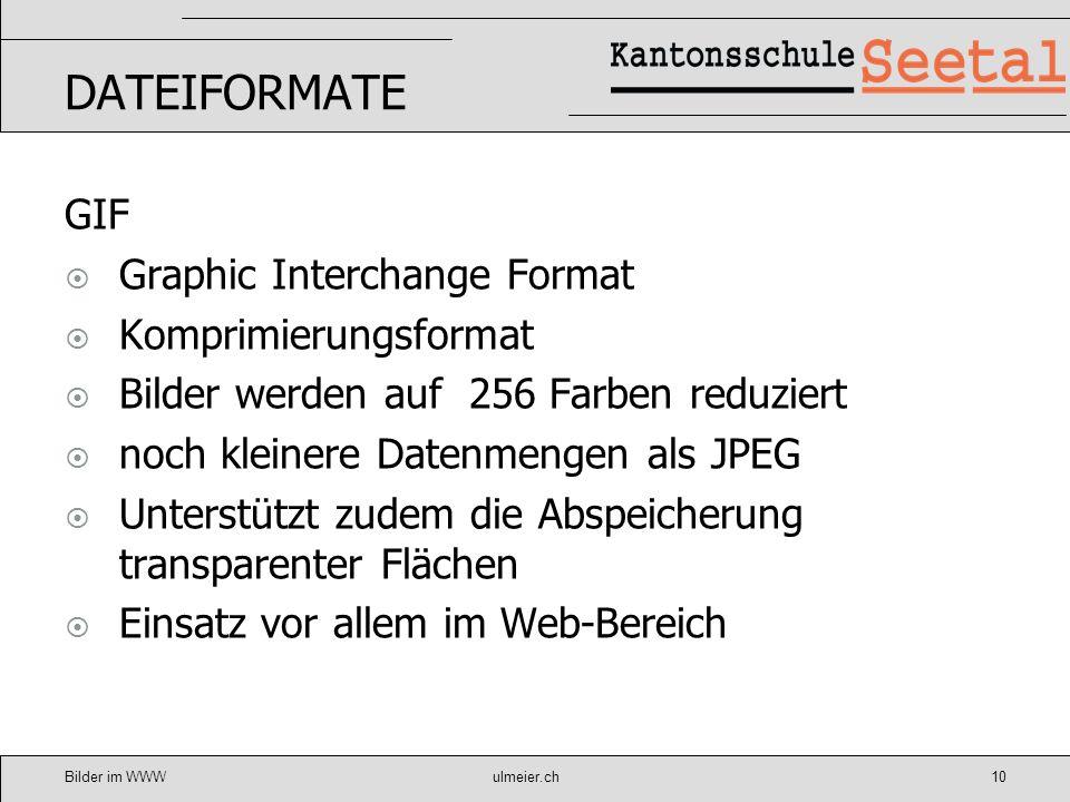 Bilder im WWWulmeier.ch11 PNG Portable Network Graphics Vorteile von JPEG und GIF 16.7 Mio Farben Transparenz Nachteil Internet Explorer (- IE 6.0) keine Transparenzen möglich