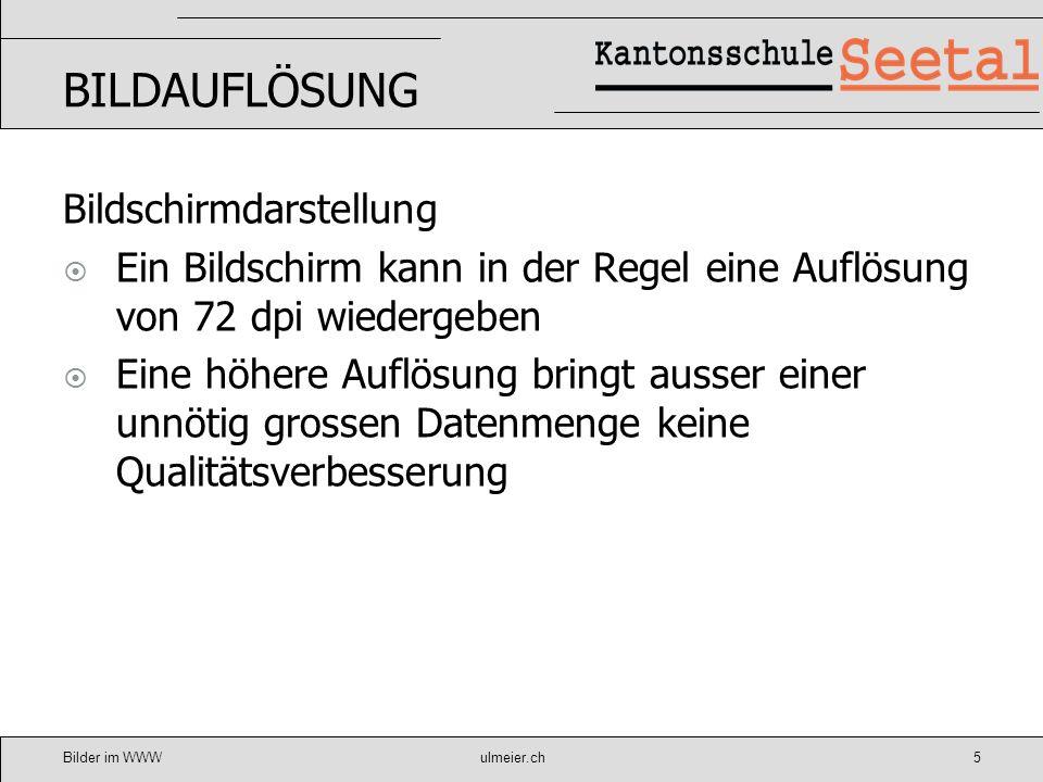 Bilder im WWWulmeier.ch6 BILDAUFLÖSUNG Websites Empfohlene Basisgrösse für Bilder 425 x 283 Pixel mit Auflösung 72 dpi Dateigrösse ca.