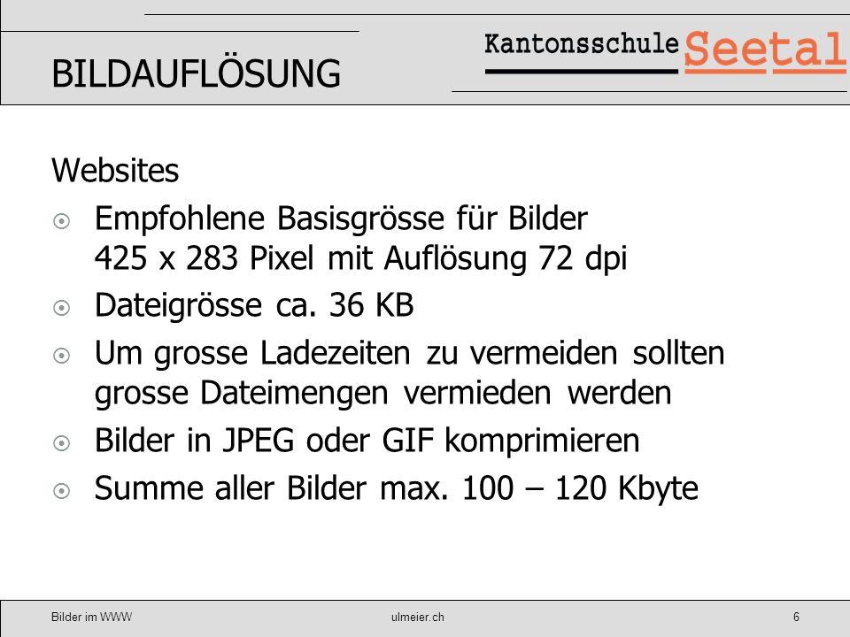 Bilder im WWWulmeier.ch7 Auflösung optimieren Web => 72 dpi Bildschirm => 96 dpi Word => 150 dpi Druck => 300 dpi