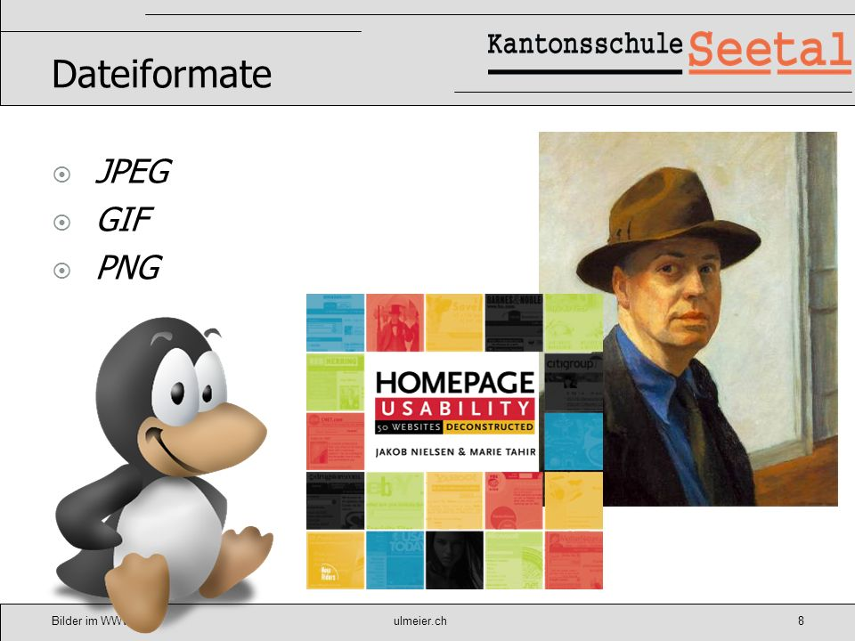 Bilder im WWWulmeier.ch9 DATEIFORMATE JPEG Joint Photographers Expert Group Komprimierungsformat Rechnet Bilddaten bis auf 10% der Dateigrösse herunter Damit verbunden sind natürlich Qualitätsverluste Einsatz vor allem im Web-Bereich