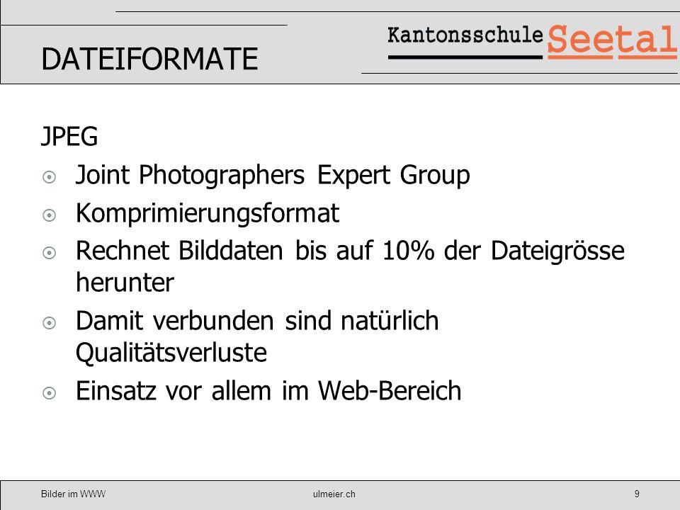 Bilder im WWWulmeier.ch10 DATEIFORMATE GIF Graphic Interchange Format Komprimierungsformat Bilder werden auf 256 Farben reduziert noch kleinere Datenmengen als JPEG Unterstützt zudem die Abspeicherung transparenter Flächen Einsatz vor allem im Web-Bereich