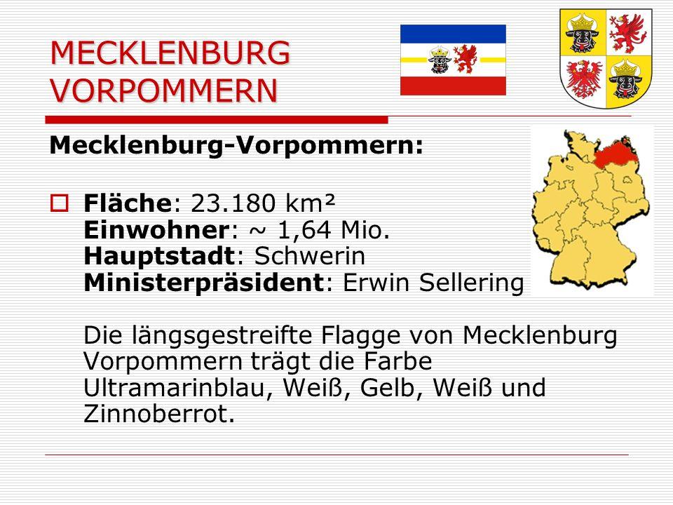 MECKLENBURG VORPOMMERN Mecklenburg-Vorpommern: Fläche: 23.180 km² Einwohner: ~ 1,64 Mio.