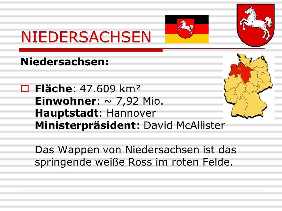 NIEDERSACHSEN Niedersachsen: Fläche: 47.609 km² Einwohner: ~ 7,92 Mio.