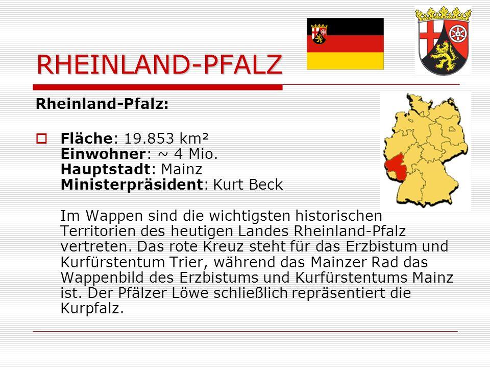 RHEINLAND-PFALZ Rheinland-Pfalz: Fläche: 19.853 km² Einwohner: ~ 4 Mio.