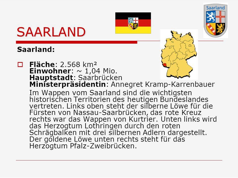 SAARLAND Saarland: Fläche: 2.568 km² Einwohner: ~ 1,04 Mio.