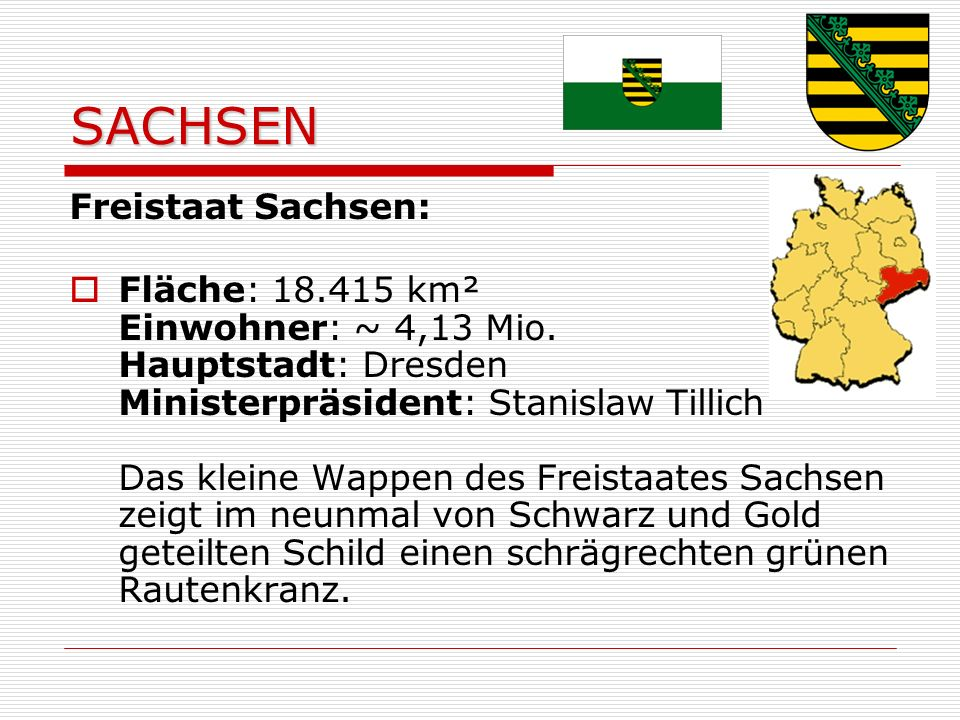 SACHSEN Freistaat Sachsen: Fläche: 18.415 km² Einwohner: ~ 4,13 Mio.