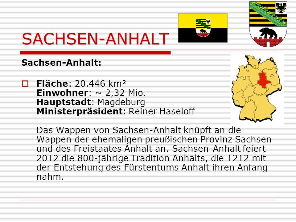 SACHSEN-ANHALT Sachsen-Anhalt: Fläche: 20.446 km² Einwohner: ~ 2,32 Mio.
