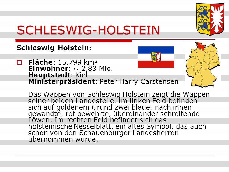 SCHLESWIG-HOLSTEIN Schleswig-Holstein: Fläche: 15.799 km² Einwohner: ~ 2,83 Mio.