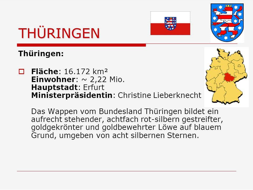 THÜRINGEN Thüringen: Fläche: 16.172 km² Einwohner: ~ 2,22 Mio.