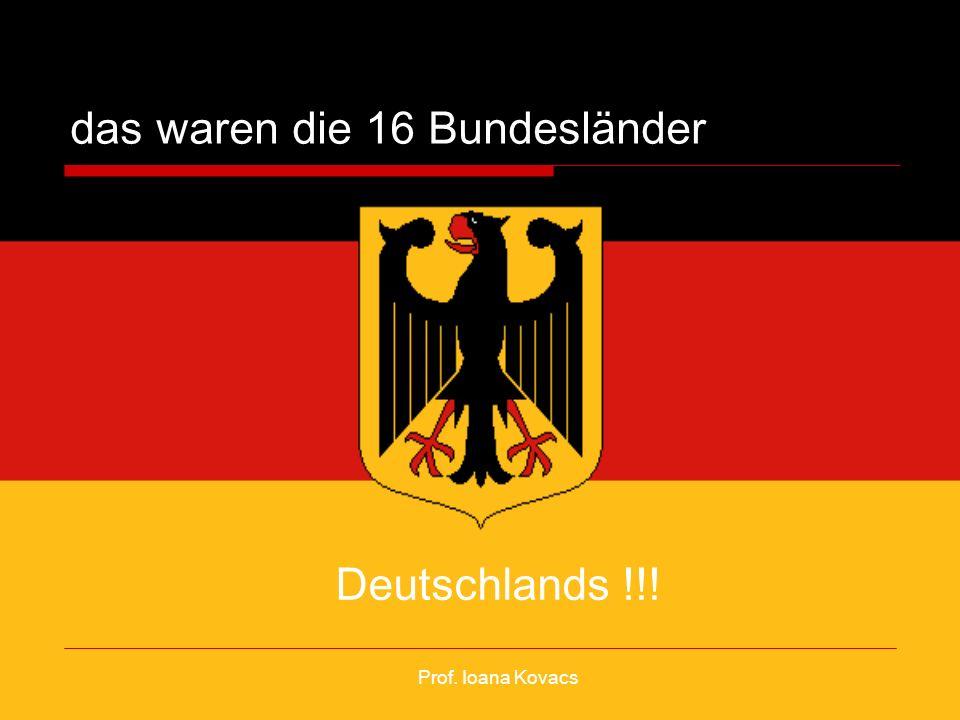 das waren die 16 Bundesländer Deutschlands !!! Prof. Ioana Kovacs