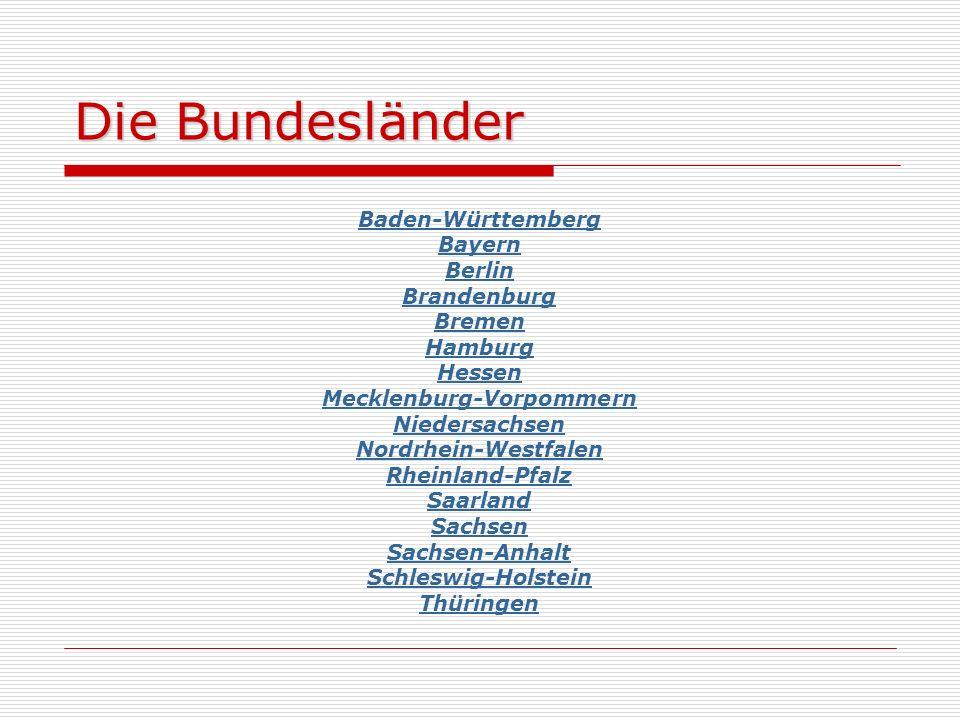 Die Bundesländer Baden-Württemberg Bayern Berlin Brandenburg Bremen Hamburg Hessen Mecklenburg-Vorpommern Niedersachsen Nordrhein-Westfalen Rheinland-Pfalz Saarland Sachsen Sachsen-Anhalt Schleswig-Holstein Thüringen