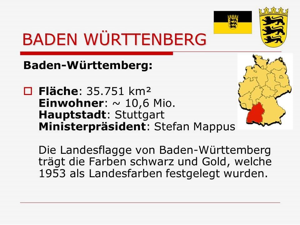 BADEN WÜRTTENBERG Baden-Württemberg: Fläche: 35.751 km² Einwohner: ~ 10,6 Mio.