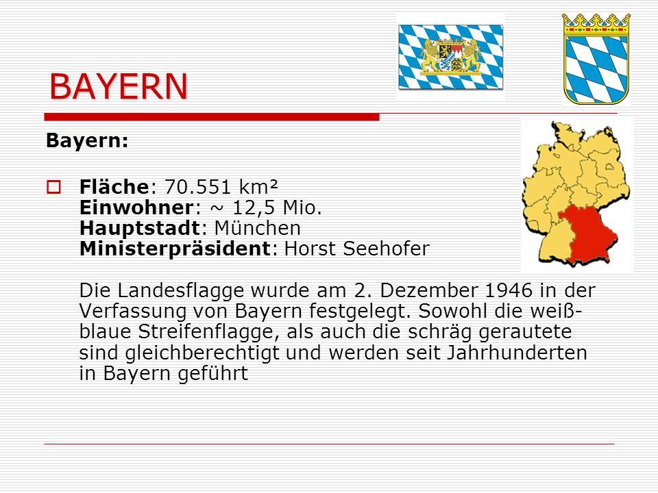 BAYERN Bayern: Fläche: 70.551 km² Einwohner: ~ 12,5 Mio.