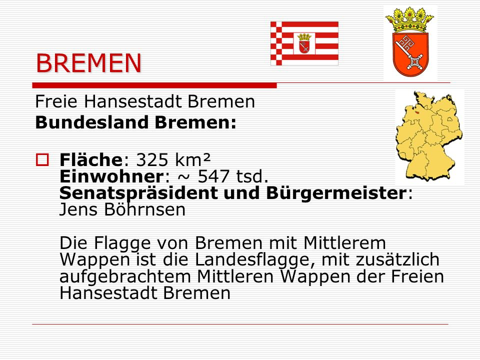 BREMEN Freie Hansestadt Bremen Bundesland Bremen: Fläche: 325 km² Einwohner: ~ 547 tsd.