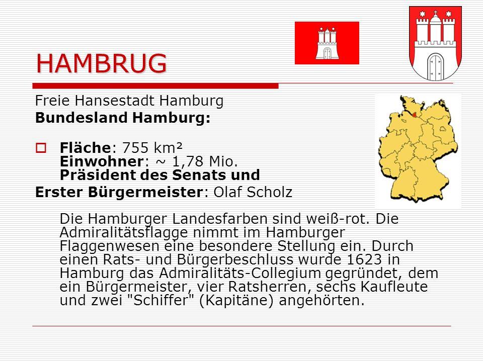 HAMBRUG Freie Hansestadt Hamburg Bundesland Hamburg: Fläche: 755 km² Einwohner: ~ 1,78 Mio.