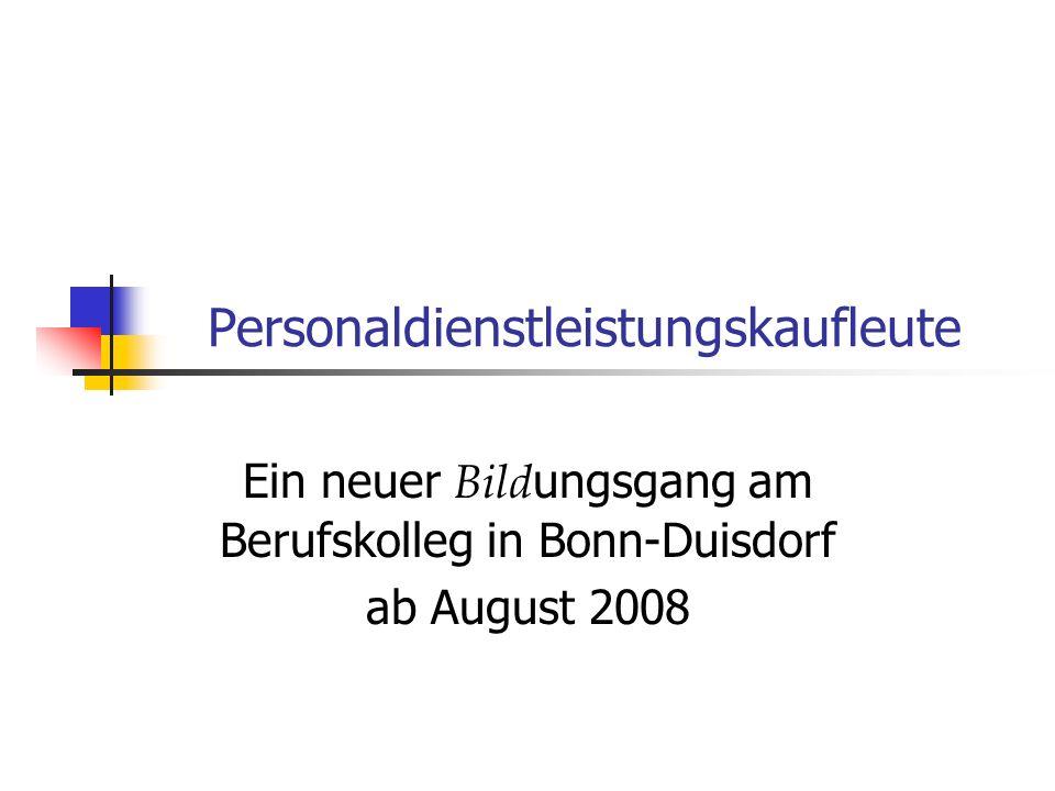 Personaldienstleistungskaufleute Ein neuer Bild ungsgang am Berufskolleg in Bonn-Duisdorf ab August 2008