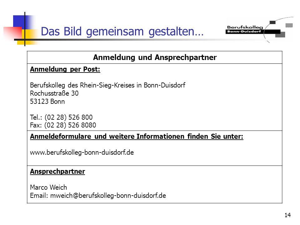 14 Das Bild gemeinsam gestalten… Anmeldung und Ansprechpartner Anmeldung per Post: Berufskolleg des Rhein-Sieg-Kreises in Bonn-Duisdorf Rochusstraße 3