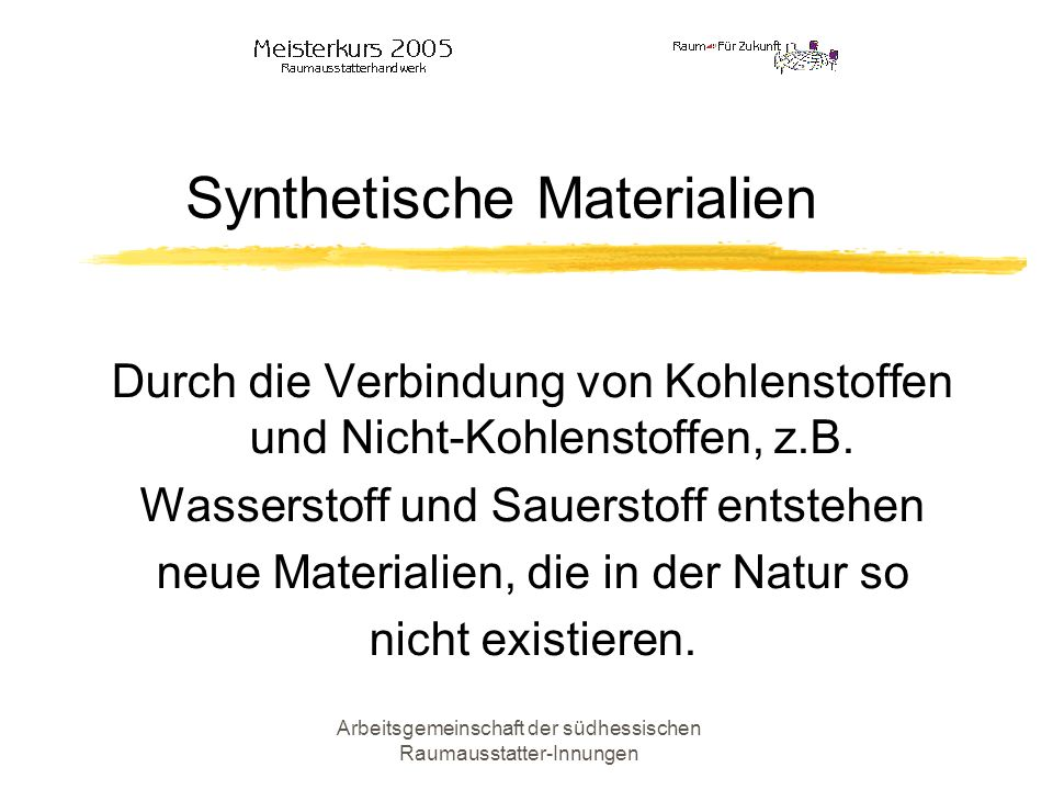 Arbeitsgemeinschaft der südhessischen Raumausstatter-Innungen Synthetische Materialien Durch die Verbindung von Kohlenstoffen und Nicht-Kohlenstoffen,