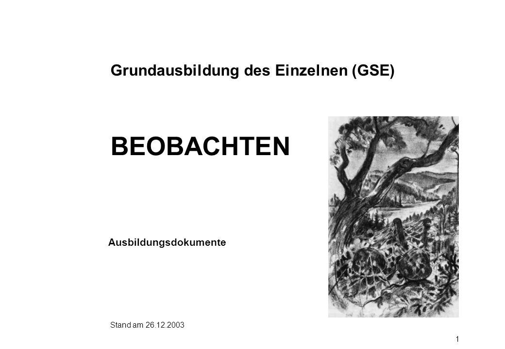 1 BEOBACHTEN Stand am 26.12.2003 Grundausbildung des Einzelnen (GSE) Ausbildungsdokumente