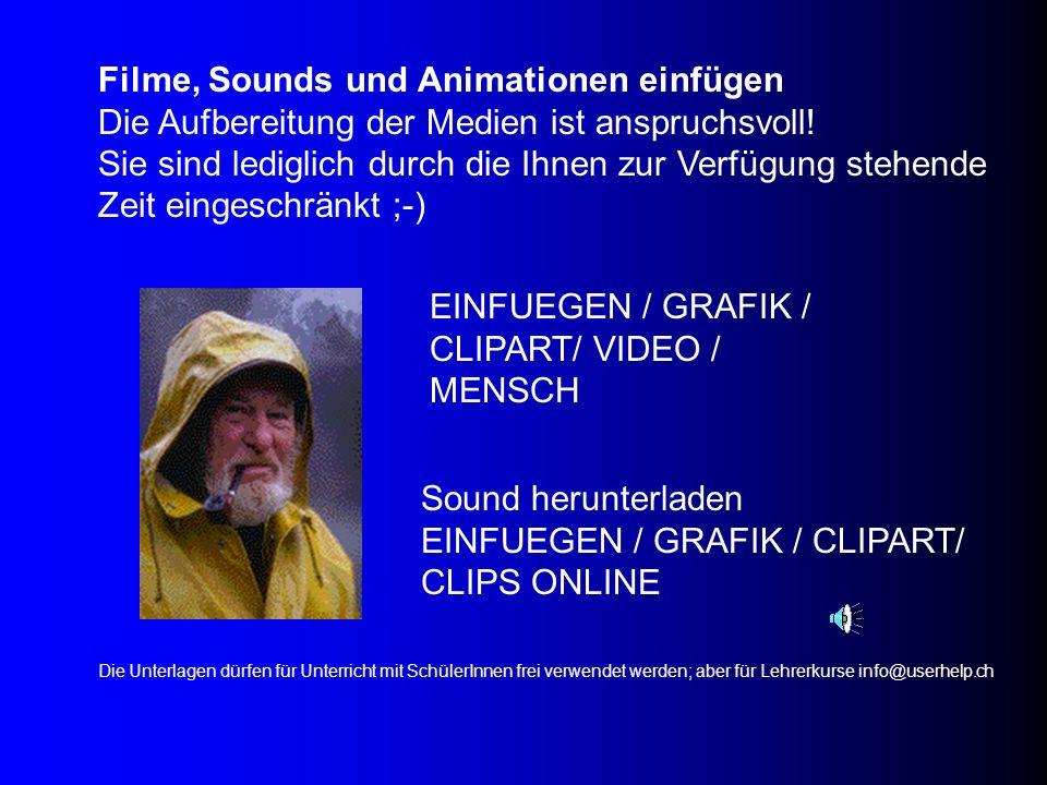Filme, Sounds und Animationen einfügen Die Aufbereitung der Medien ist anspruchsvoll! Sie sind lediglich durch die Ihnen zur Verfügung stehende Zeit e