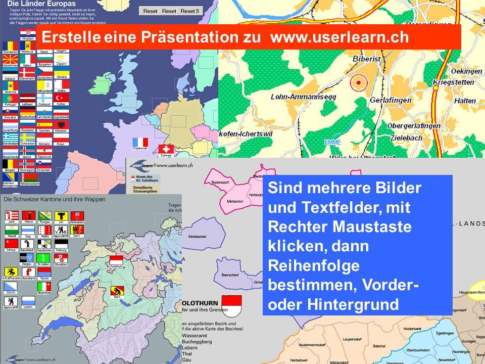 Erstelle eine Präsentation zu www.userlearn.ch Sind mehrere Bilder und Textfelder, mit Rechter Maustaste klicken, dann Reihenfolge bestimmen, Vorder-