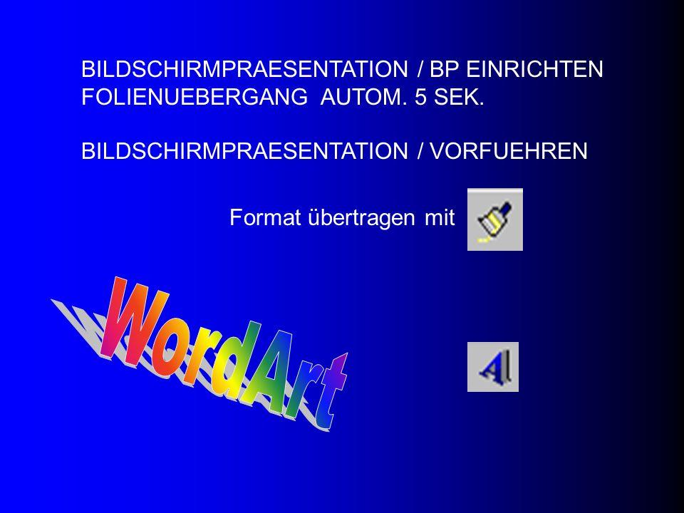 BILDSCHIRMPRAESENTATION / BP EINRICHTEN FOLIENUEBERGANG AUTOM. 5 SEK. BILDSCHIRMPRAESENTATION / VORFUEHREN Format übertragen mit