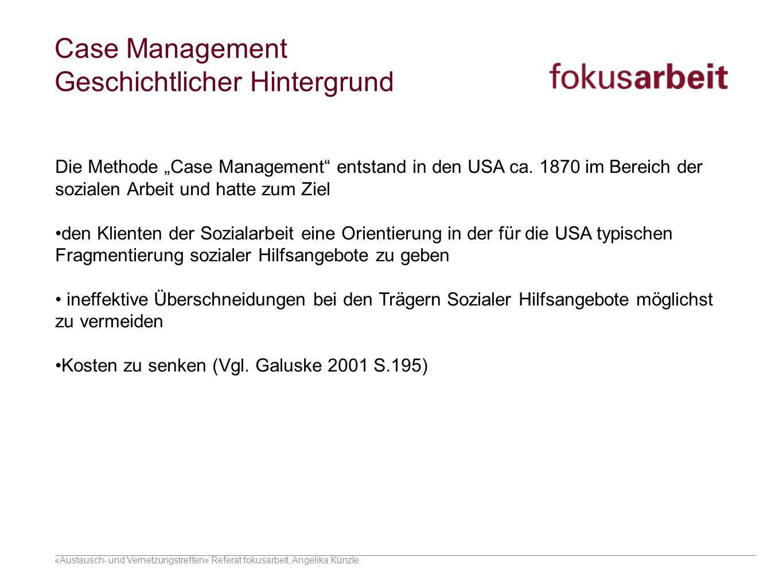 «Austausch- und Vernetzungstreffen» Referat fokusarbeit, Angelika Künzle Case Management Geschichtlicher Hintergrund Die Zukunft, die hier entworfen w