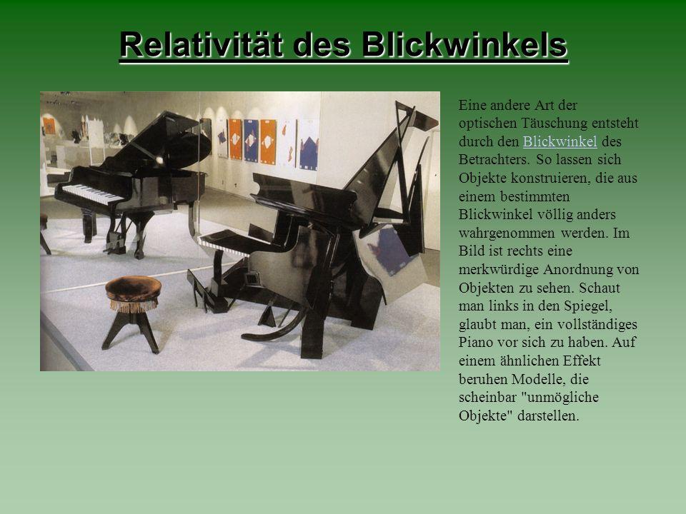 Relativität des Blickwinkels Eine andere Art der optischen Täuschung entsteht durch den Blickwinkel des Betrachters. So lassen sich Objekte konstruier