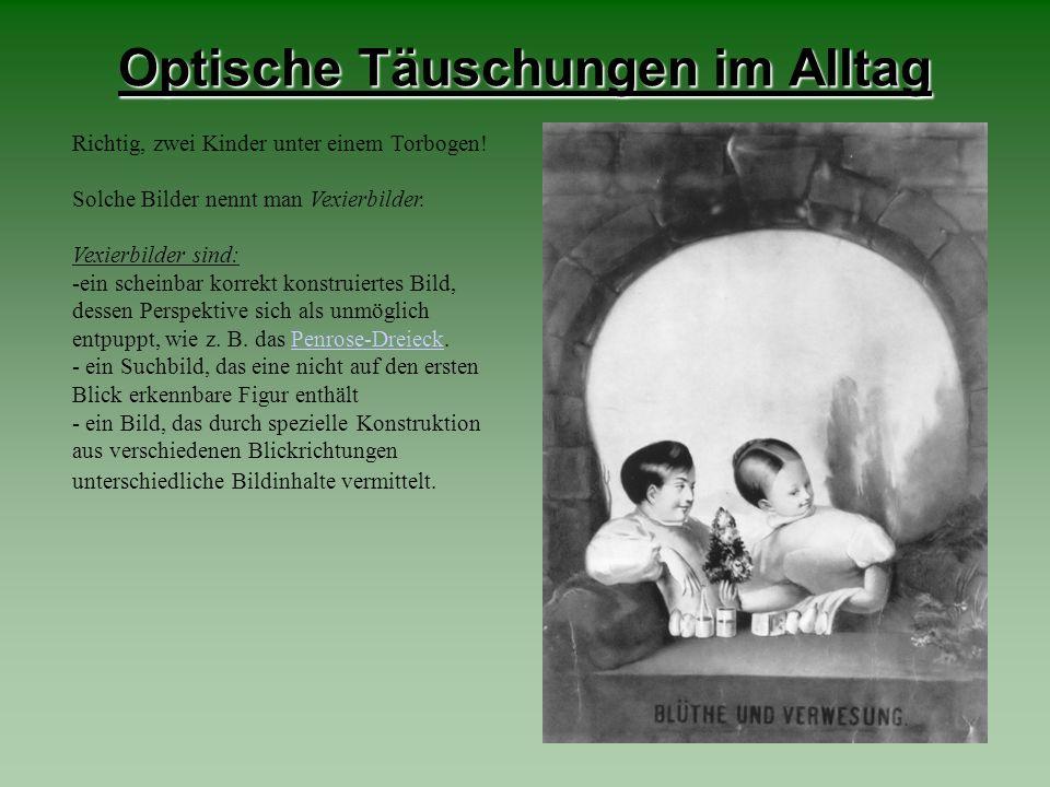 Optische Täuschungen im Alltag Richtig, zwei Kinder unter einem Torbogen! Solche Bilder nennt man Vexierbilder. Vexierbilder sind: -ein scheinbar korr