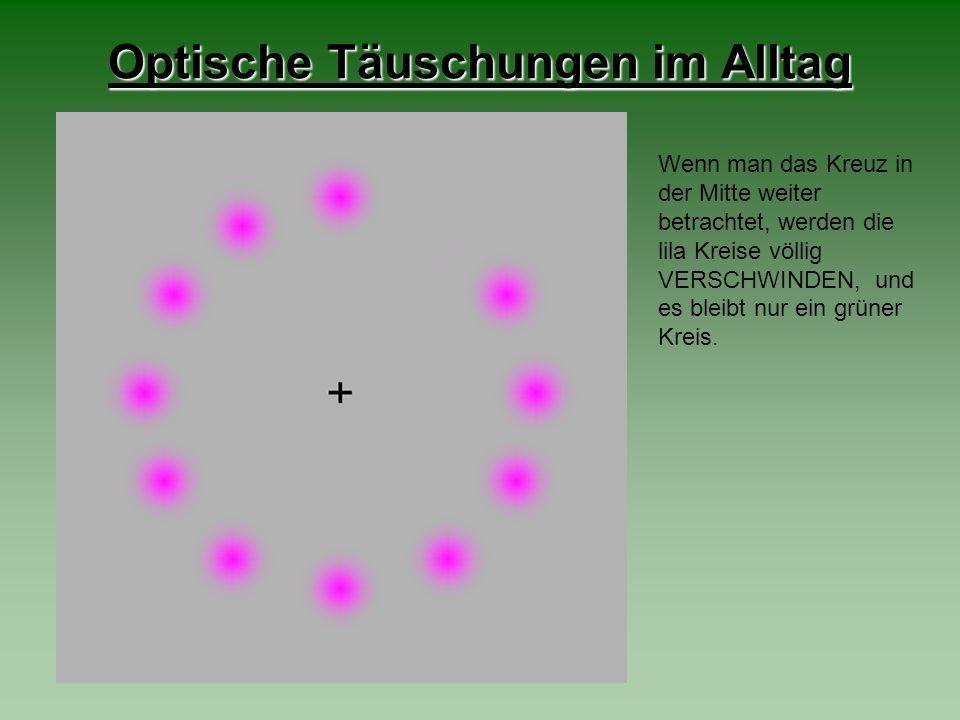 Optische Täuschungen im Alltag Wenn man das Kreuz in der Mitte weiter betrachtet, werden die lila Kreise völlig VERSCHWINDEN, und es bleibt nur ein gr