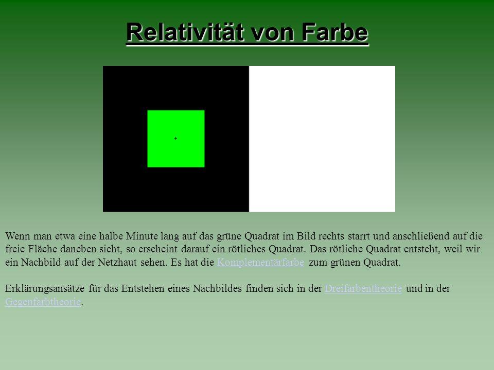 Relativität von Farbe Wenn man etwa eine halbe Minute lang auf das grüne Quadrat im Bild rechts starrt und anschließend auf die freie Fläche daneben s
