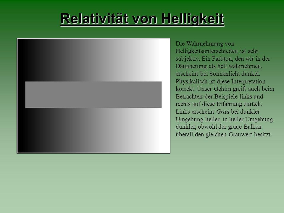 Relativität von Helligkeit Die Wahrnehmung von Helligkeitsunterschieden ist sehr subjektiv. Ein Farbton, den wir in der Dämmerung als hell wahrnehmen,